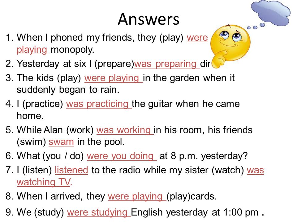 Answers When I phoned my friends, they (play) were playing monopoly.