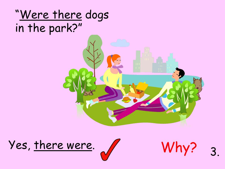 Were there dogs in the park Yes, there were. Why 3.