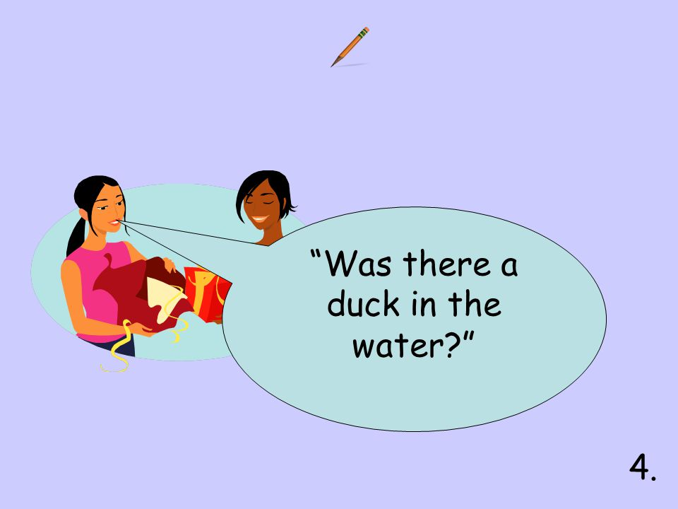 Was there a duck in the water 4.