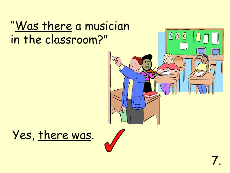 Was there a musician in the classroom Yes, there was. 7.