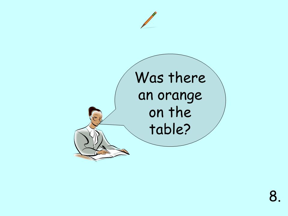 Was there an orange on the table 8.