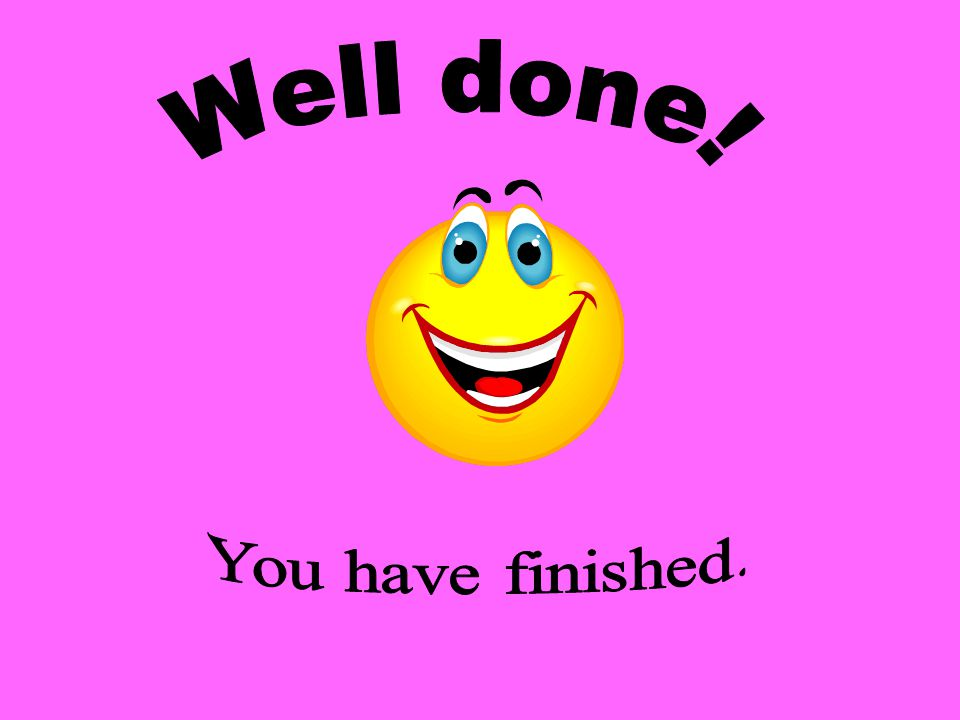 Well done! You have finished.