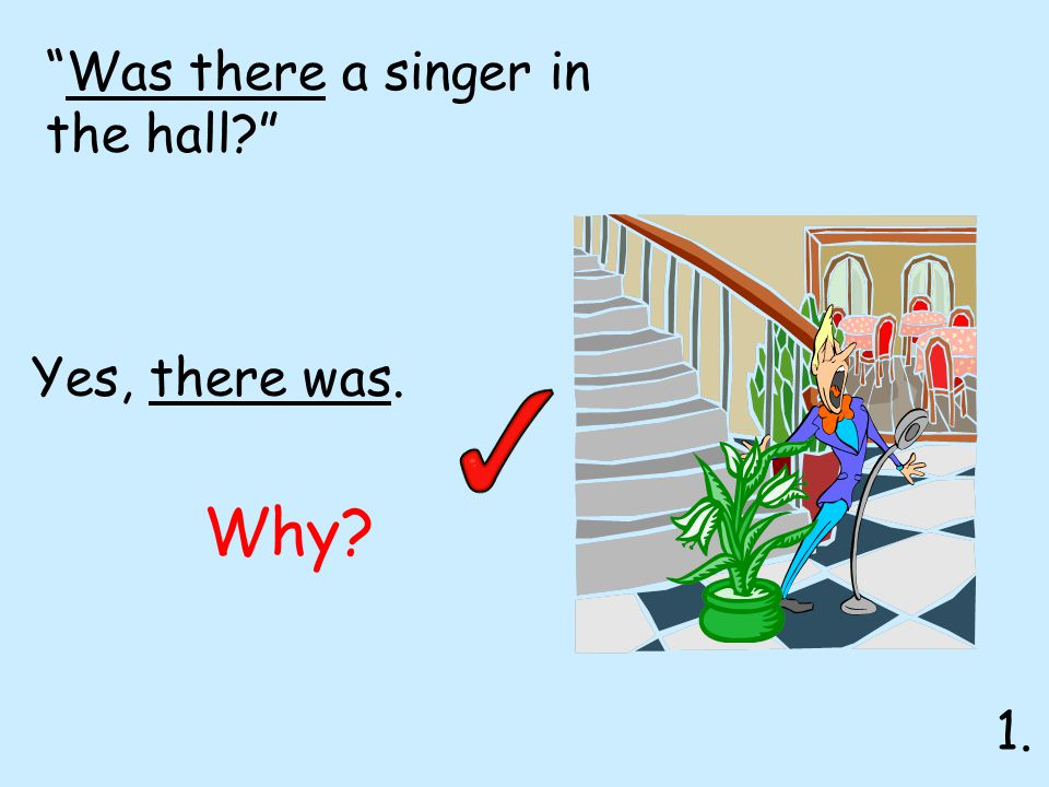 Was there a singer in the hall Yes, there was. Why 1.