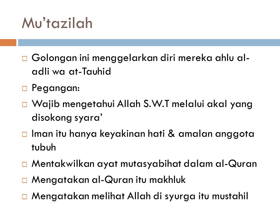 Mu'tazilah Golongan ini menggelarkan diri mereka ahlu al- adli wa at-Tauhid. Pegangan: