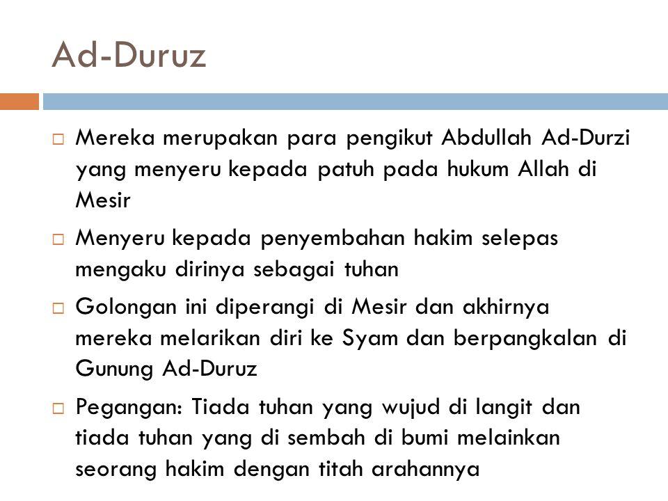 Ad-Duruz Mereka merupakan para pengikut Abdullah Ad-Durzi yang menyeru kepada patuh pada hukum Allah di Mesir.