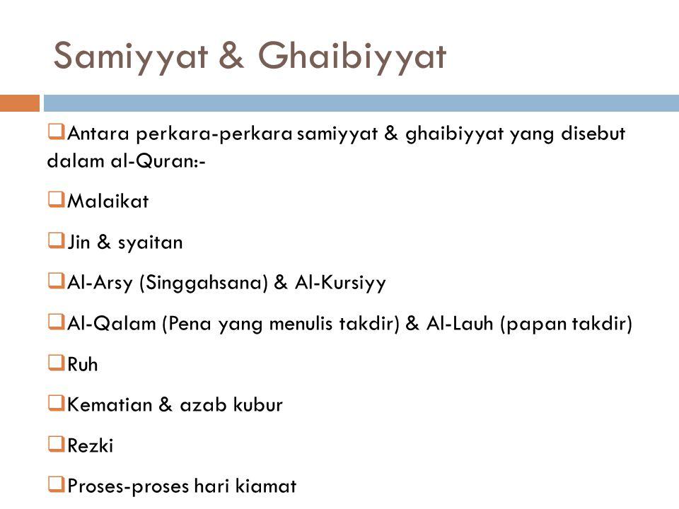 Samiyyat & Ghaibiyyat Antara perkara-perkara samiyyat & ghaibiyyat yang disebut dalam al-Quran:- Malaikat.
