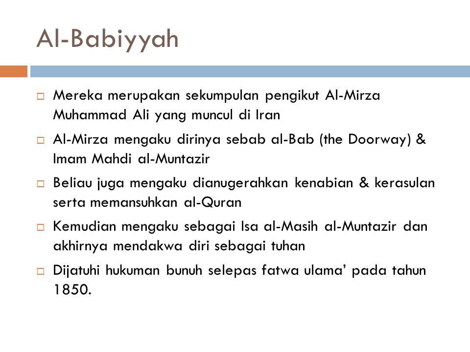 Al-Babiyyah Mereka merupakan sekumpulan pengikut Al-Mirza Muhammad Ali yang muncul di Iran.