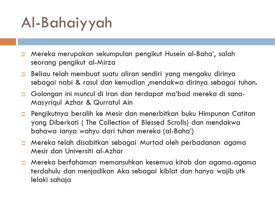Al-Bahaiyyah Mereka merupakan sekumpulan pengikut Husein al-Baha', salah seorang pengikut al-Mirza.