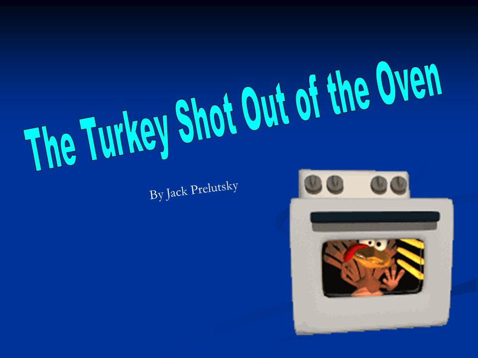The Turkey Shot Out of the Oven
