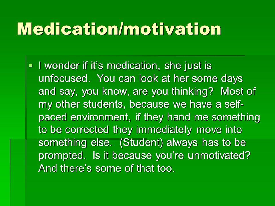 Medication/motivation