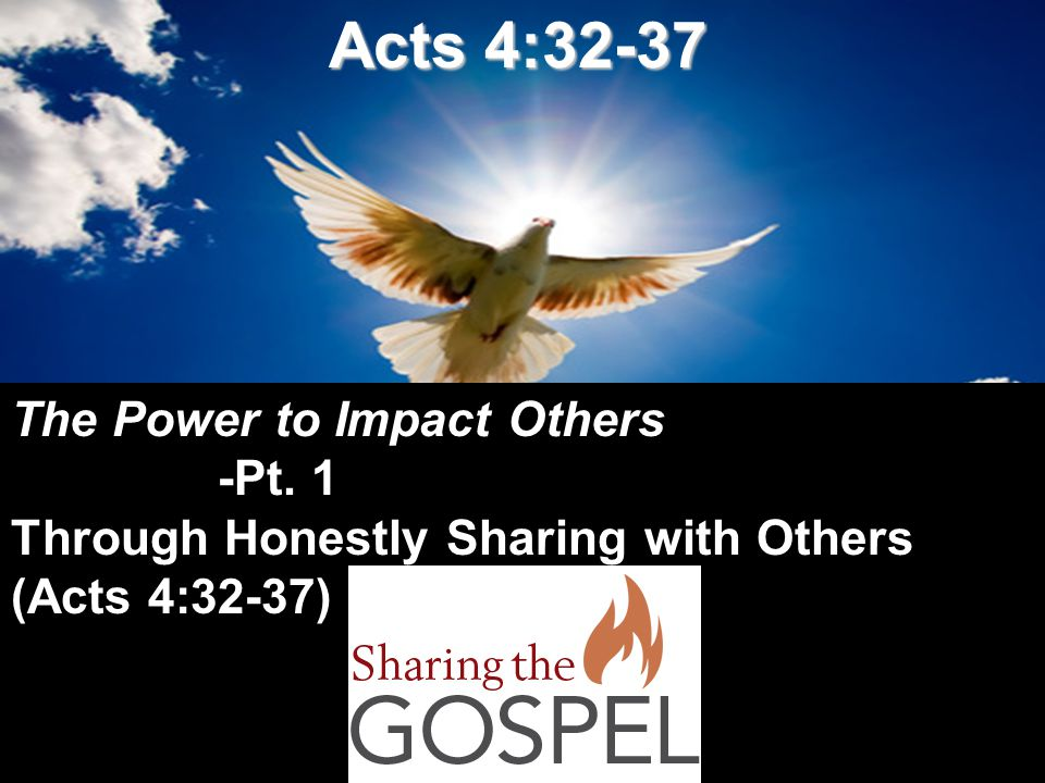 Acts 4:32-37 The Power to Impact Others -Pt. 1