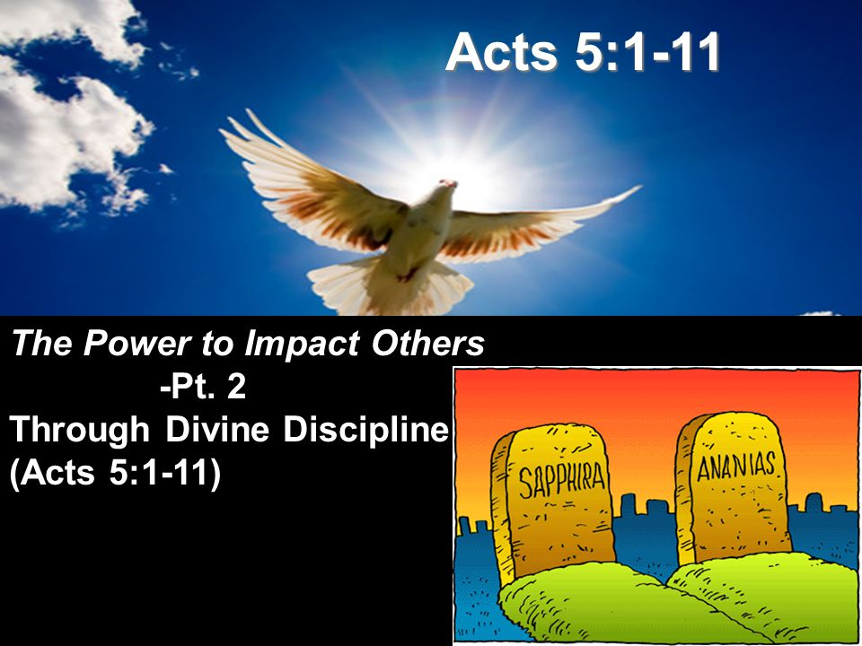 Acts 5:1-11 The Power to Impact Others -Pt. 2