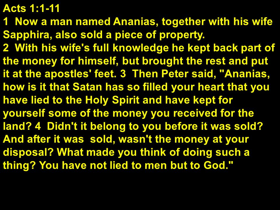 Acts 1:1-11 1 Now a man named Ananias, together with his wife Sapphira, also sold a piece of property.