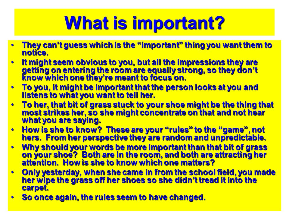 What is important They can't guess which is the important thing you want them to notice.