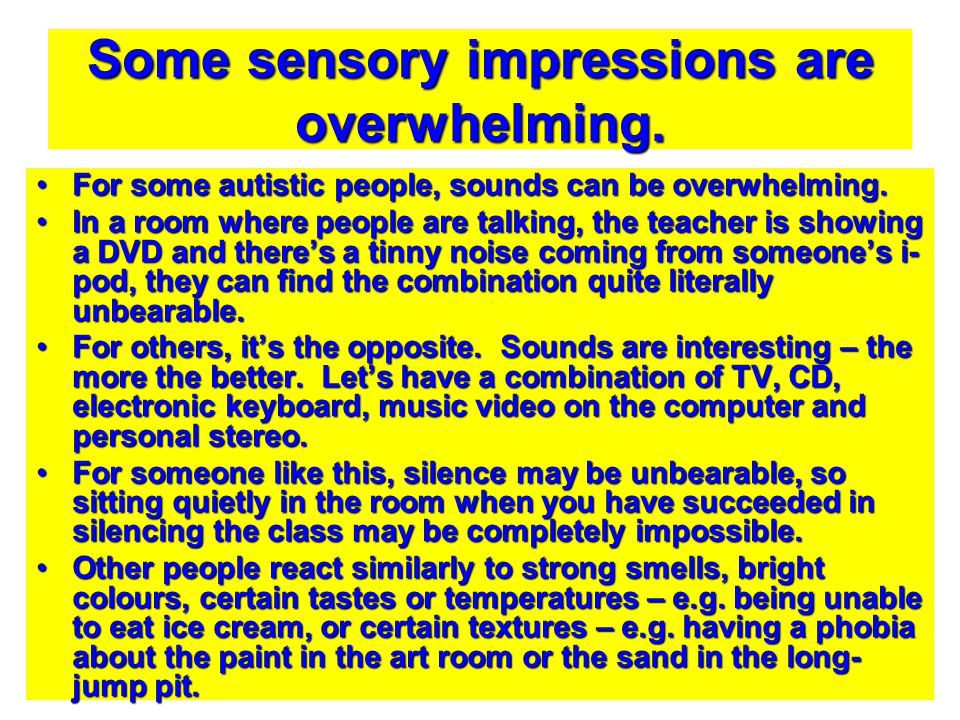 Some sensory impressions are overwhelming.