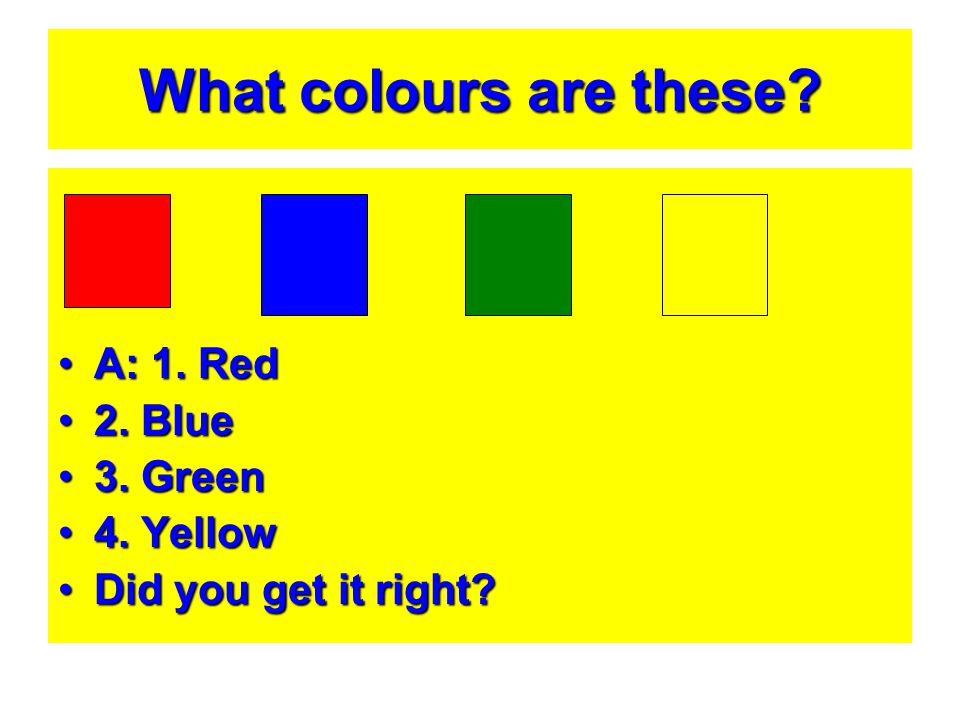What colours are these A: 1. Red 2. Blue 3. Green 4. Yellow