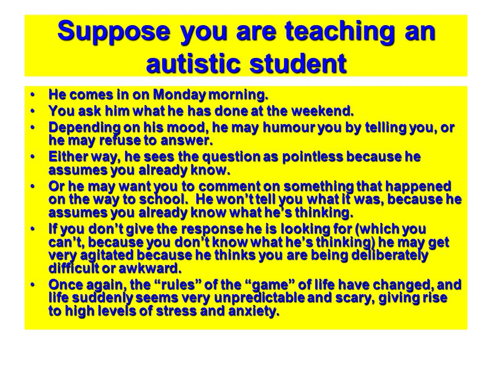 Suppose you are teaching an autistic student