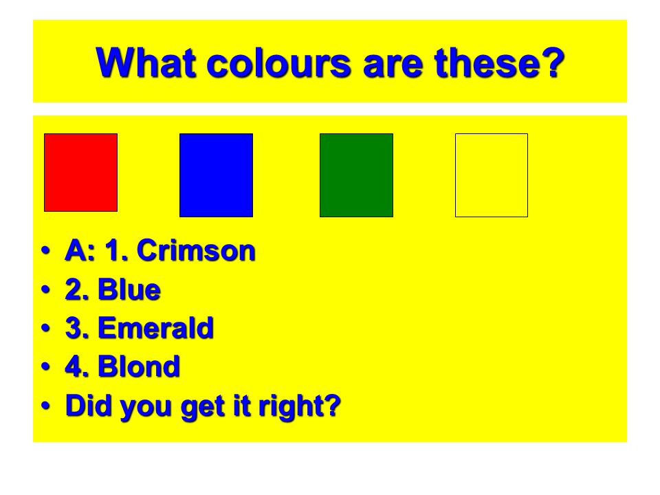 What colours are these A: 1. Crimson 2. Blue 3. Emerald 4. Blond