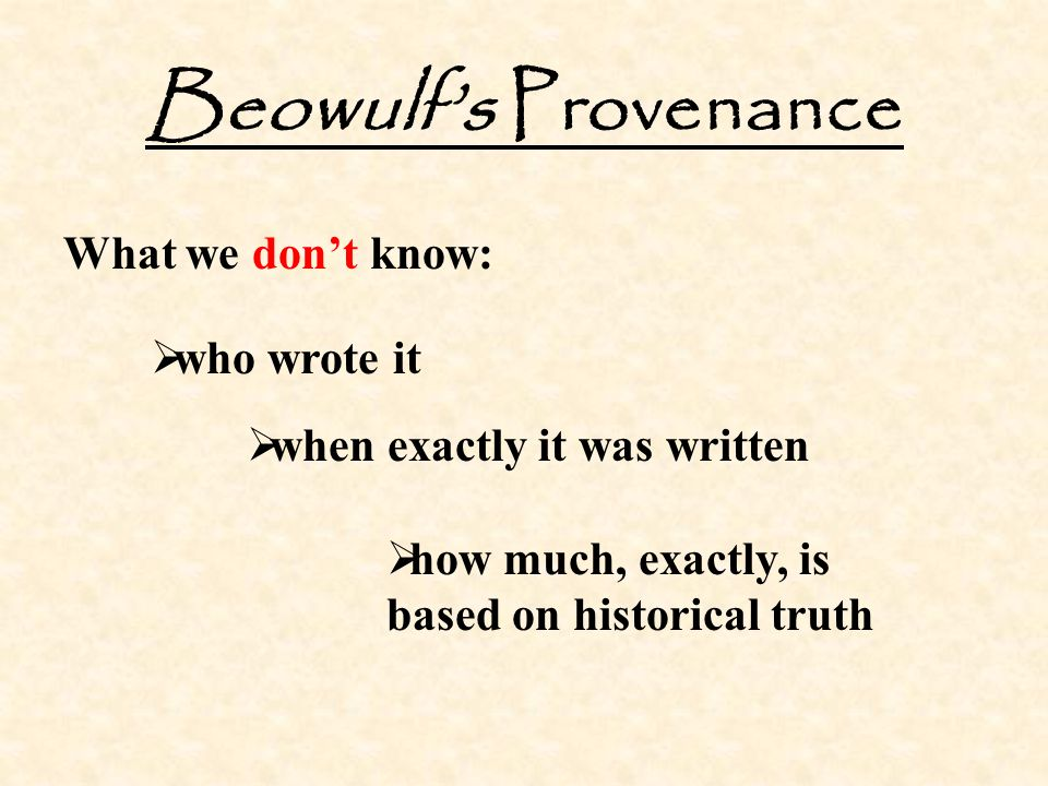 Beowulf's Provenance What we don't know: who wrote it