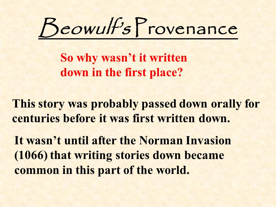 Beowulf's Provenance So why wasn't it written down in the first place