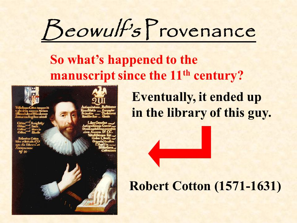 Beowulf's Provenance So what's happened to the manuscript since the 11th century Eventually, it ended up in the library of this guy.