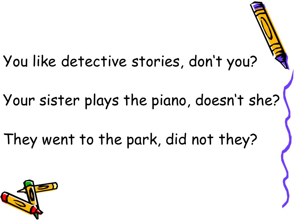 You like detective stories, don't you