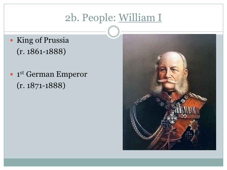 2b. People: William I King of Prussia (r. 1861-1888)