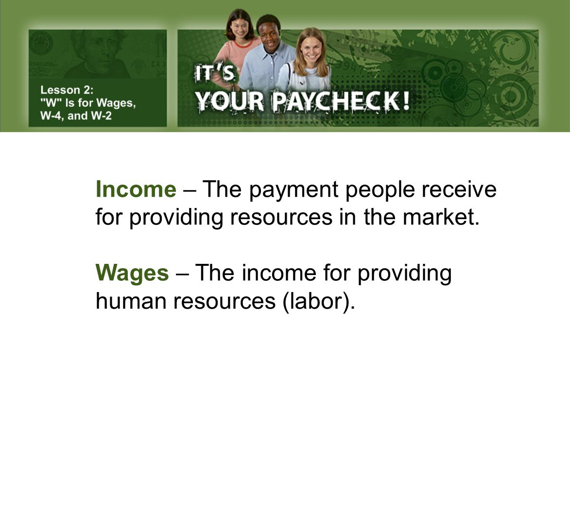 Income – The payment people receive for providing resources in the market.