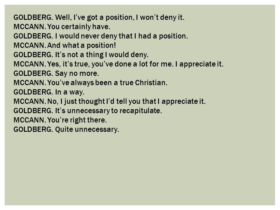 GOLDBERG. Well, I've got a position, I won't deny it.
