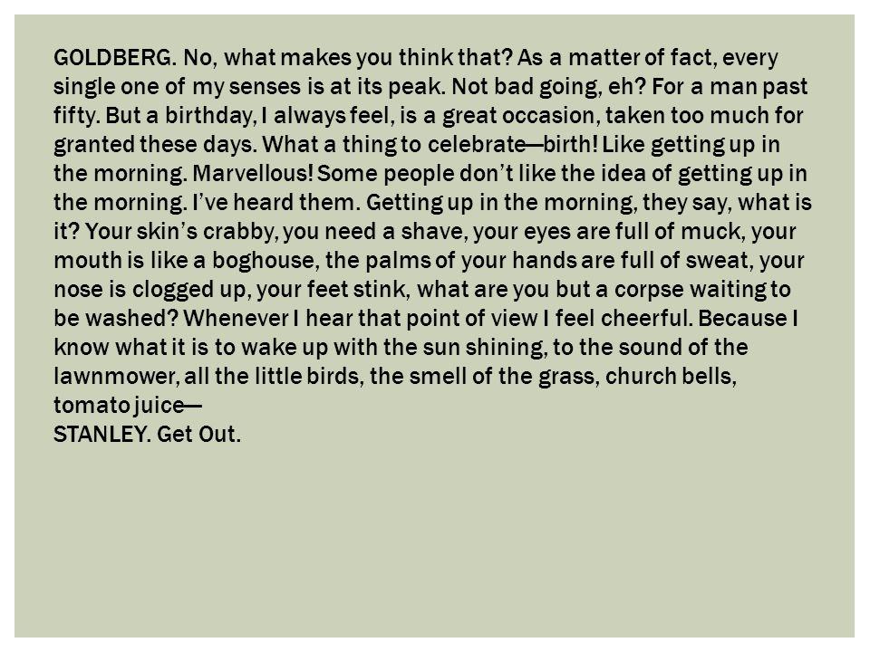 GOLDBERG. No, what makes you think that