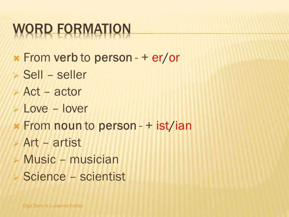 Word formation From verb to person - + er/or Sell – seller Act – actor