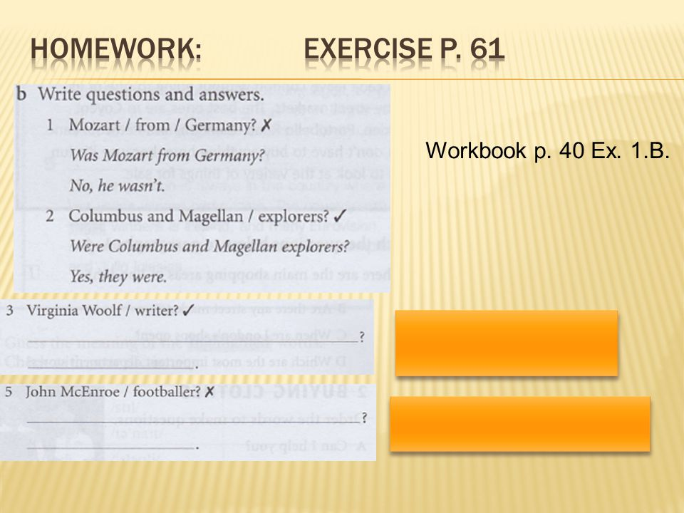 Homework: Exercise p. 61 Workbook p. 40 Ex. 1.B.