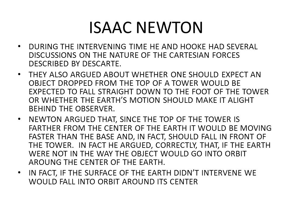 ISAAC NEWTON DURING THE INTERVENING TIME HE AND HOOKE HAD SEVERAL DISCUSSIONS ON THE NATURE OF THE CARTESIAN FORCES DESCRIBED BY DESCARTE.