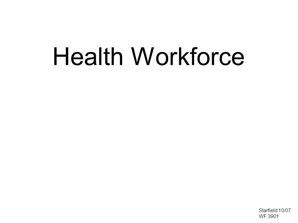 Health Workforce Starfield 10/07 WF 3901