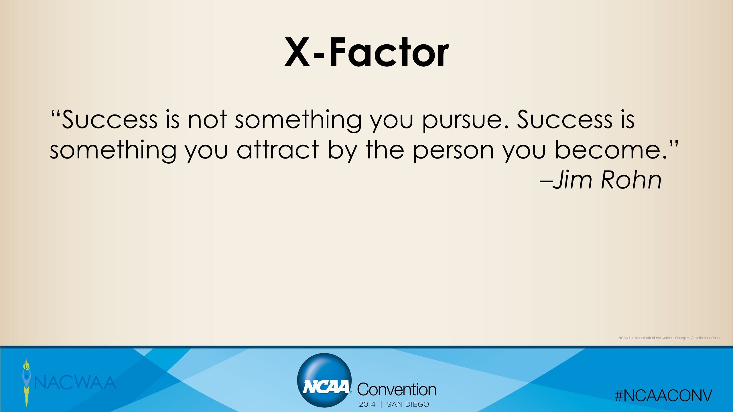 X-Factor Success is not something you pursue.