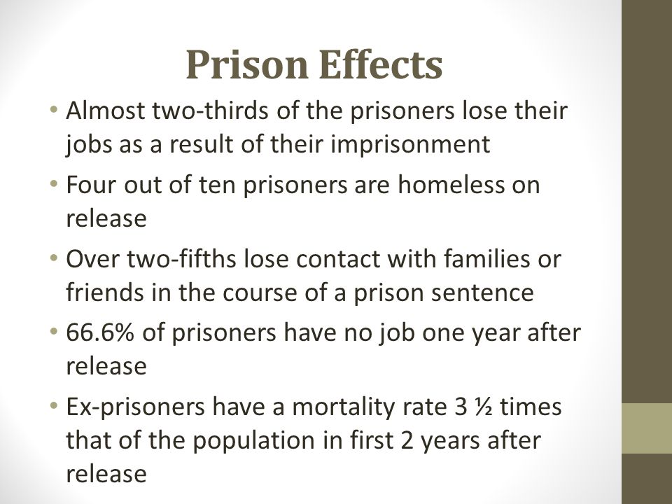 Prison Effects Almost two-thirds of the prisoners lose their jobs as a result of their imprisonment.