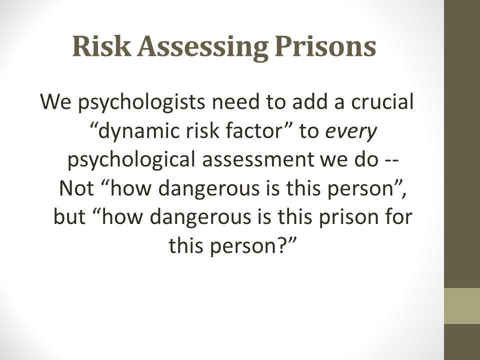 Risk Assessing Prisons