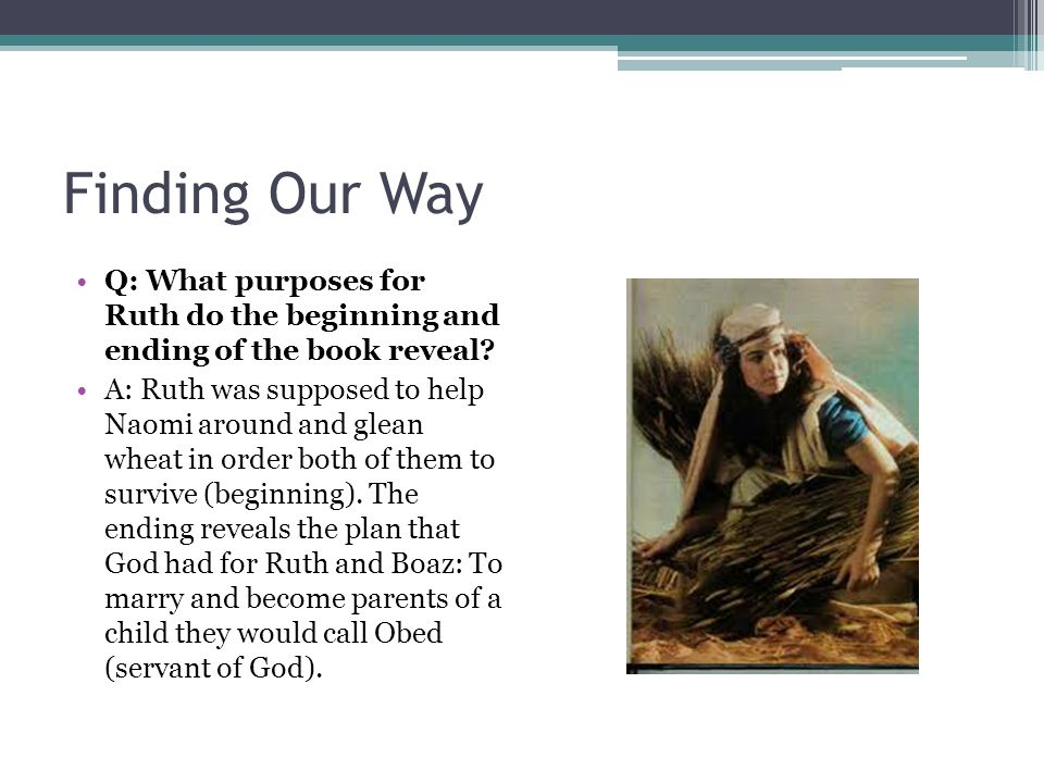 Finding Our Way Q: What purposes for Ruth do the beginning and ending of the book reveal