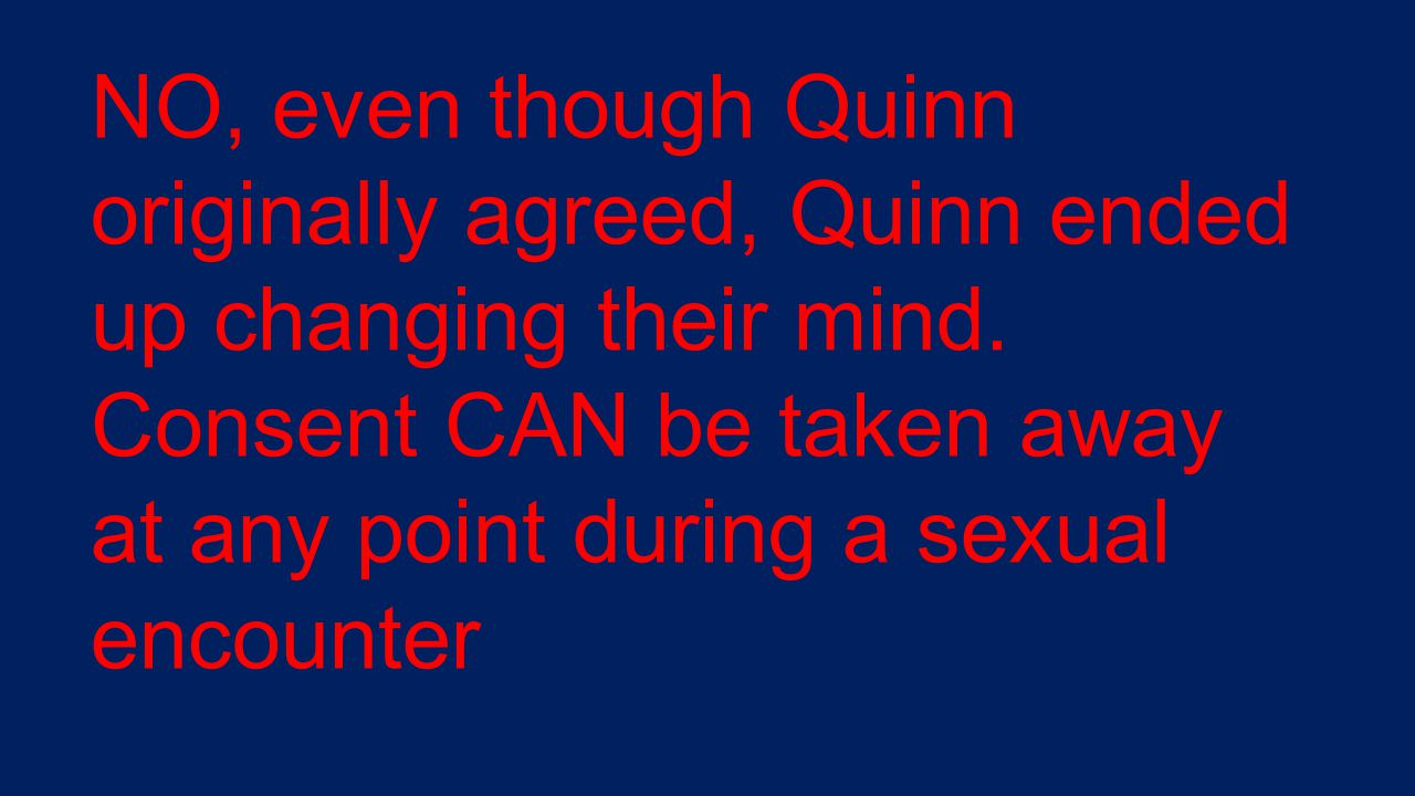 NO, even though Quinn originally agreed, Quinn ended up changing their mind.