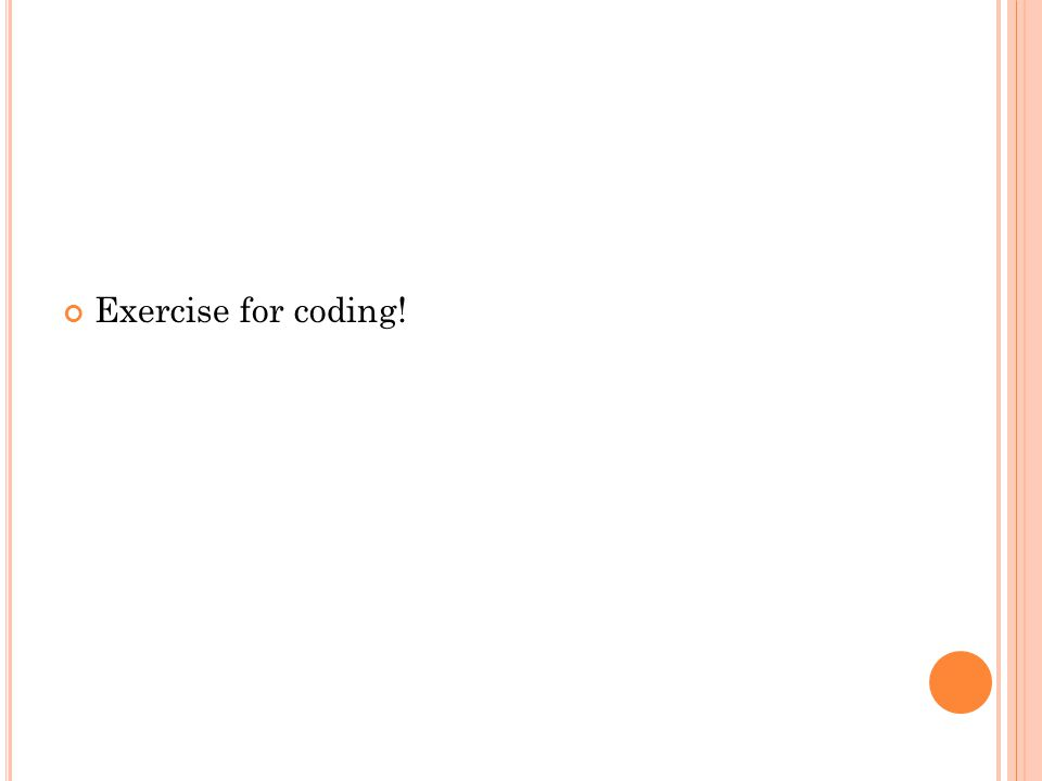 Exercise for coding!
