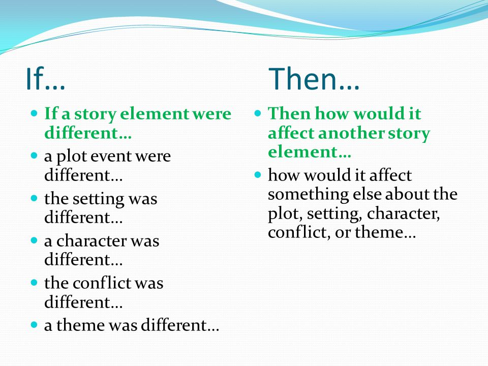 If… Then… If a story element were different…