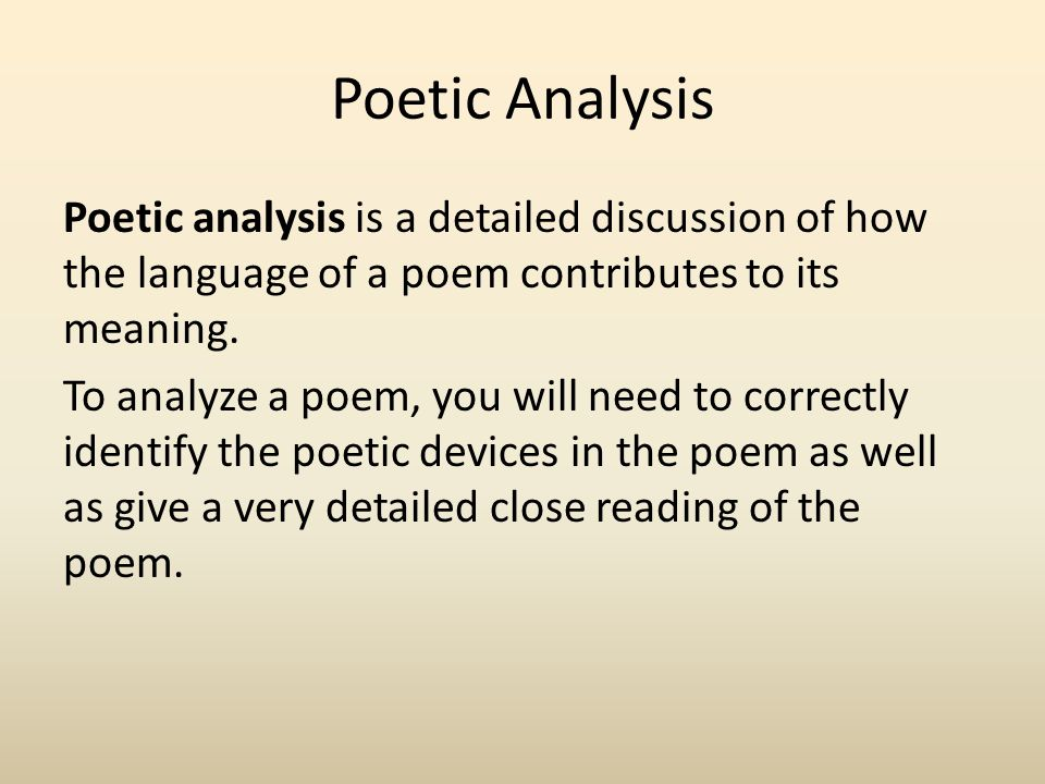 Poetic Analysis Poetic analysis is a detailed discussion of how the language of a poem contributes to its meaning.