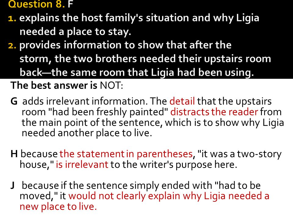 Question 8. F 1. explains the host fam­ily s situation and why Ligia needed a place to stay. 2. provides information to show that after the storm, the two brothers needed their upstairs room back—the same room that Ligia had been using.