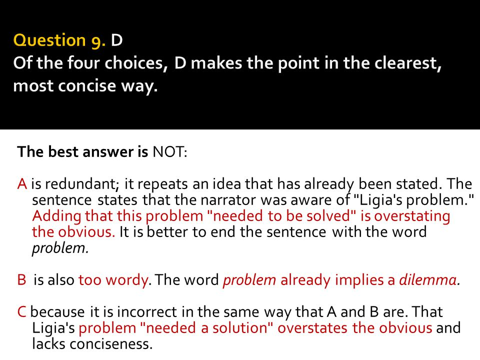 Question 9. D Of the four choices, D makes the point in the clearest, most concise way.