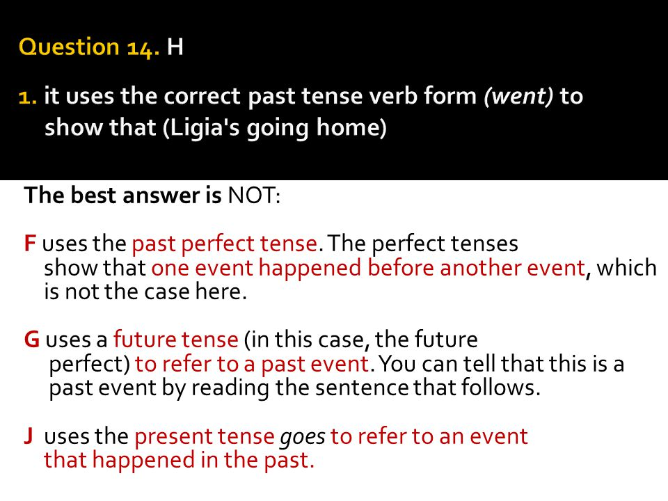 Question 14. H 1. it uses the correct past tense verb form (went) to show that (Ligia s going home)