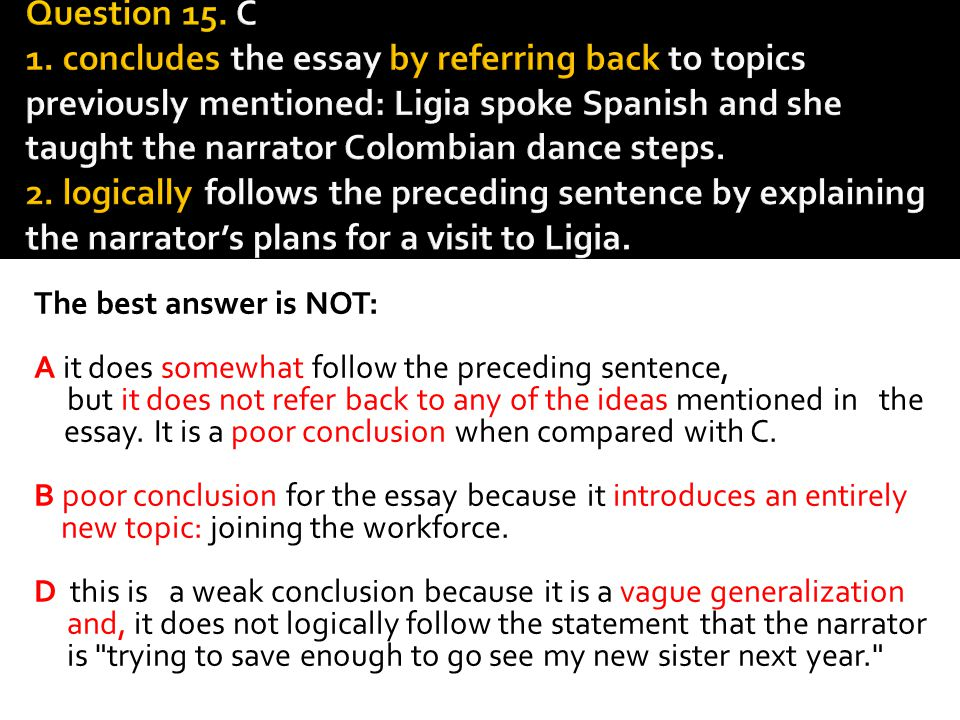 Question 15. C 1. concludes the essay by referring back to topics previously mentioned: Ligia spoke Spanish and she taught the narrator Colombian dance steps. 2. logically follows the preceding sentence by explaining the narrator's plans for a visit to Ligia.