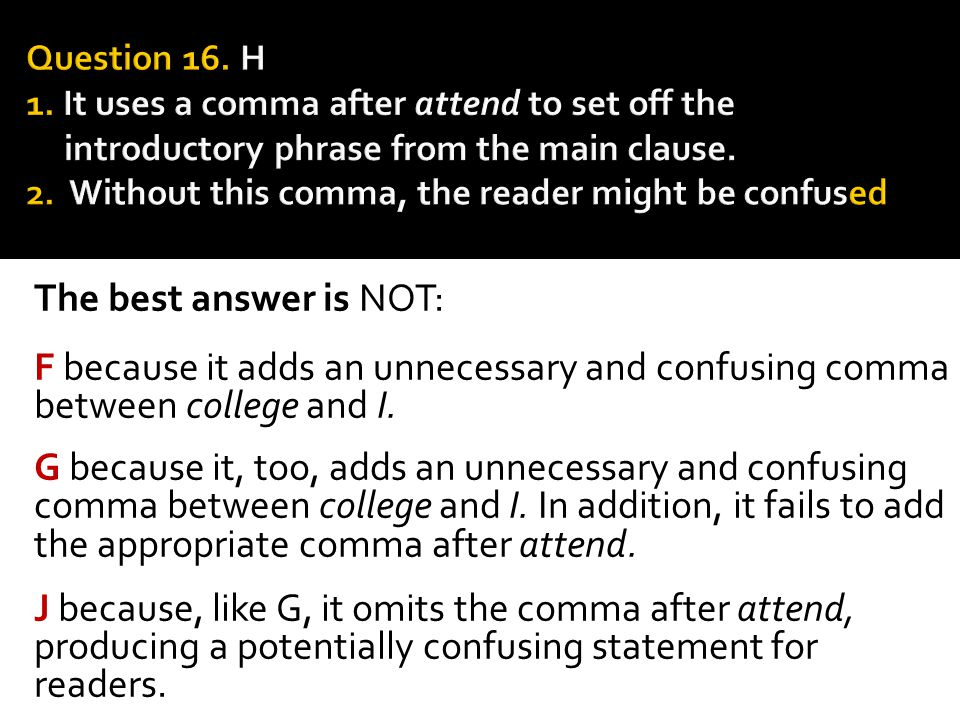 Question 16. H 1. It uses a comma after attend to set off the introductory phrase from the main clause. 2. Without this comma, the reader might be confused