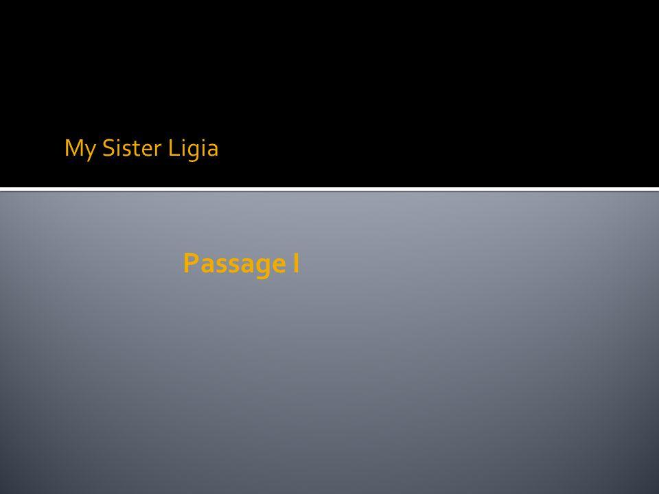 My Sister Ligia Passage I