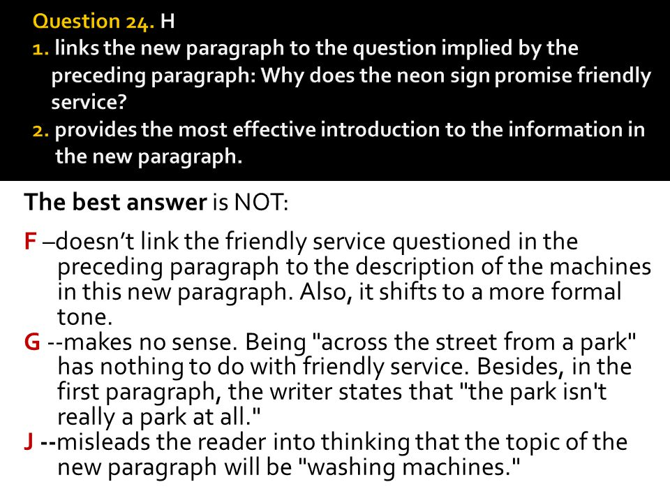Question 24. H 1. links the new paragraph to the question implied by the preceding paragraph: Why does the neon sign promise friendly service 2. provides the most effective introduction to the information in the new paragraph.