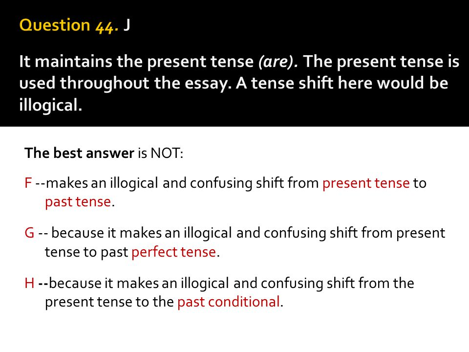 Question 44. J It maintains the present tense (are)